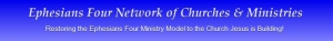 Ephesians Four Network of Churches an Ministries